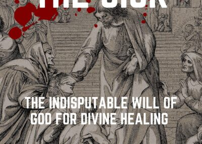 Heal the Sick: The Indisputable Will of God for Divine Healing